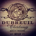 2013 Dubreuil Chardonnay by Winemaker Benoit Trocard-
